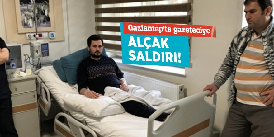 Gaziantep'te gazeteciye alçak saldırı!