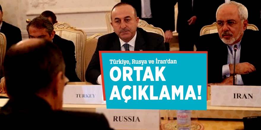 Türkiye, Rusya ve İran'dan ortak açıklama!