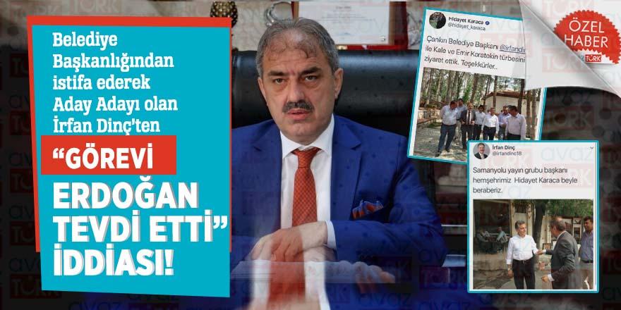 Belediye Başkanlığından istifa ederek Aday Adayı olan İrfan Dinç'ten 'görevi Erdoğan tevdi etti' iddiası!