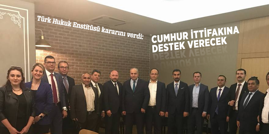 Türk Hukuk Enstitüsü kararını verdi: Cumhur İttifakına destek verecek