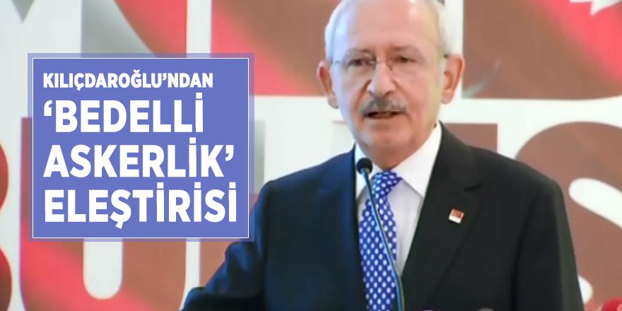 Kılıçdaroğlu'ndan 'bedelli askerlik' eleştirisi