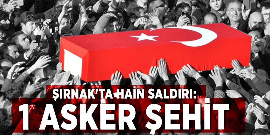 Şırnak'ta hain saldırı: 1 asker şehit