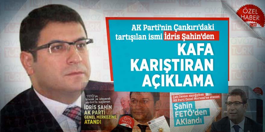 AK Parti'nin Çankırı'daki tartışılan ismi İdris Şahin'den kafa karıştıran açıklama