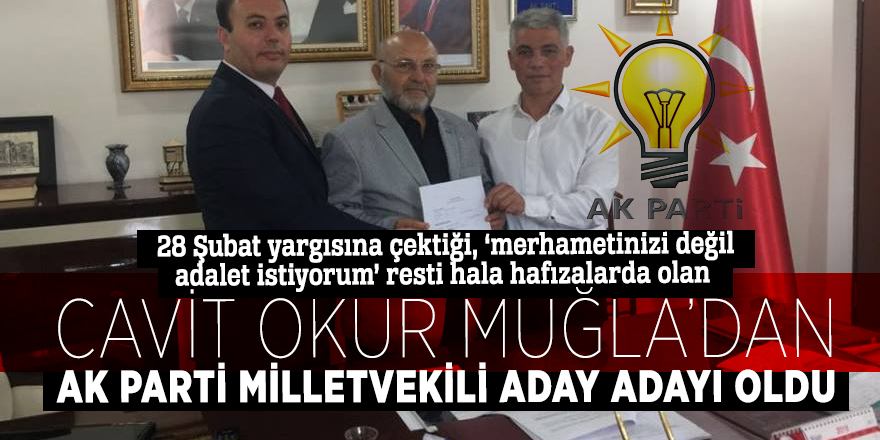 Cavit Okur, AK Parti Muğla Milletvekili Aday Adayı oldu