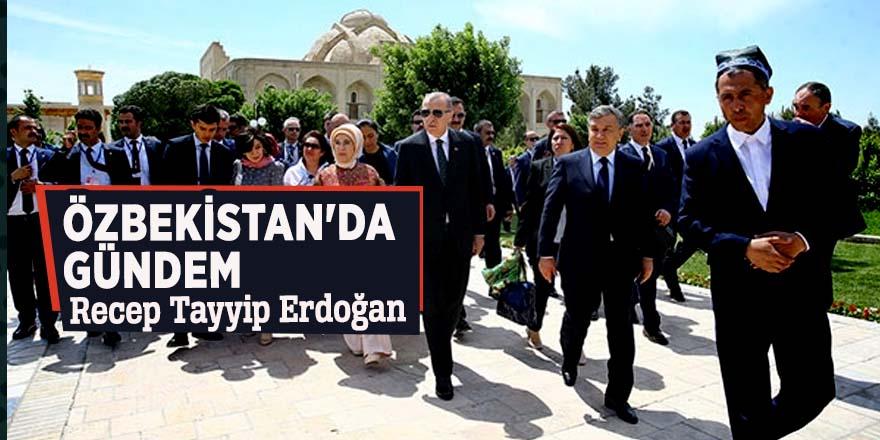 Özbekistan'da gündem Recep Tayyip Erdoğan