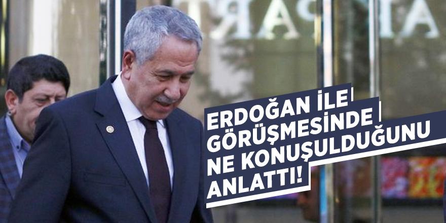 Arınç, Erdoğan ile görüşmesinde ne konuşulduğunu anlattı!