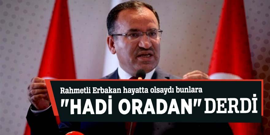 """Bekir Bozdağ: Rahmetli Erbakan hayatta olsaydı bunlara """"hadi oradan"""" derdi"""