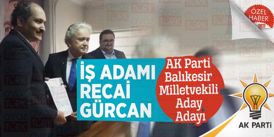 İş Adamı Recai Gürcan AK Parti Balıkesir Milletvekili Aday Adayı