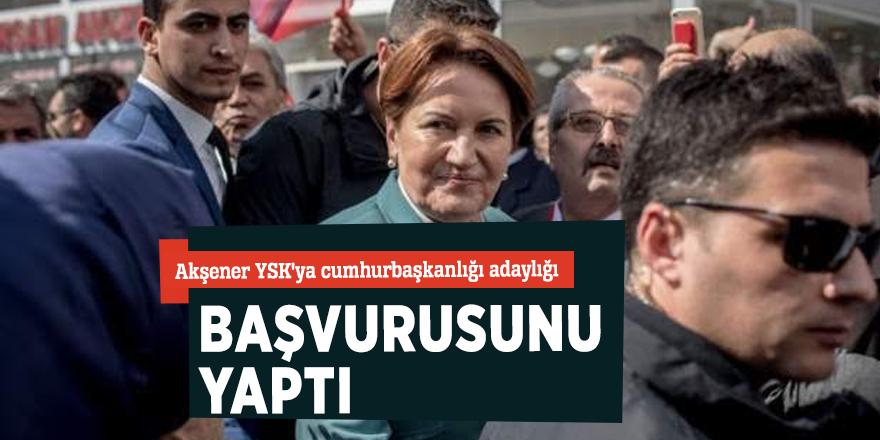 Akşener YSK'ya cumhurbaşkanlığı adaylığı başvuru yaptı