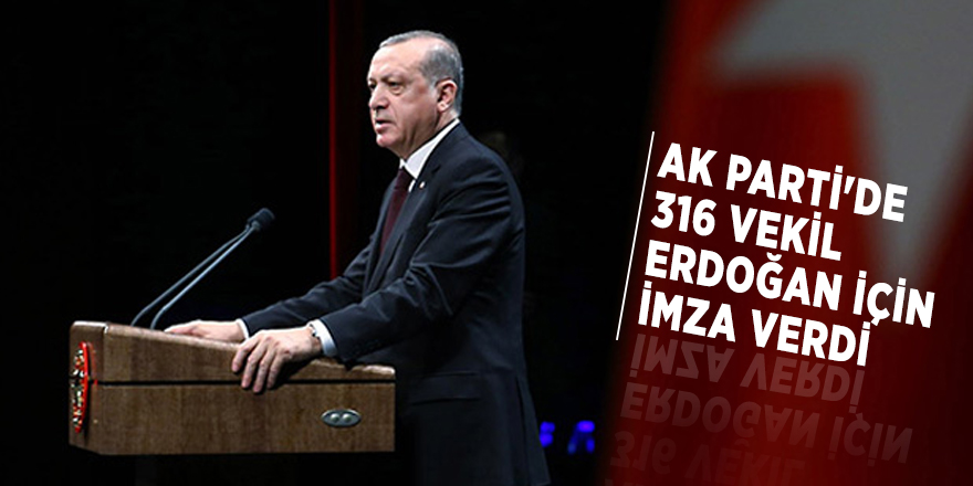 AK Parti'de 316 vekil Erdoğan için imza verdi