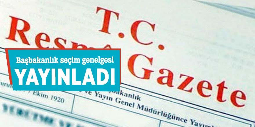 Başbakanlık seçim genelgesi yayınladı