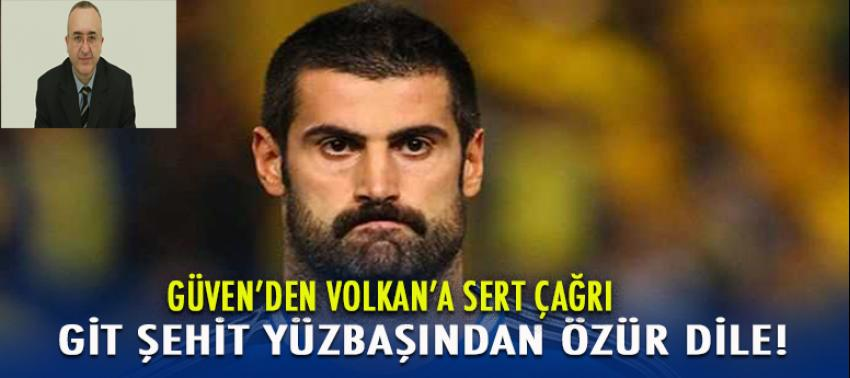 Güven'den Volkan'a: Git Şehit Yüzbaşından Özür Dile