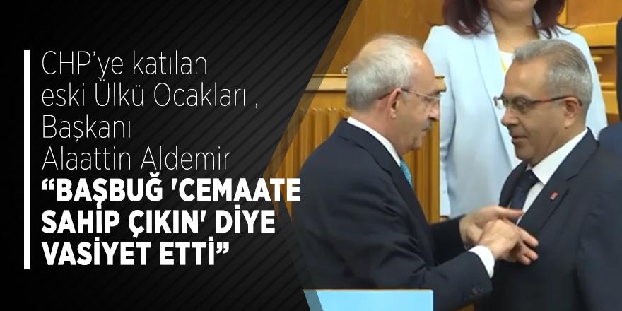 """CHP'ye katılan eski Ülkü Ocakları Başkanı Alaattin Aldemir """"Başbuğ 'Cemaate sahip çıkın' diye vasiyet etti"""""""