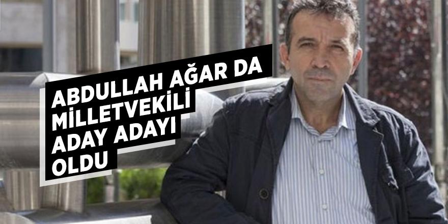 Abdullah Ağar da milletvekili aday adayı oldu