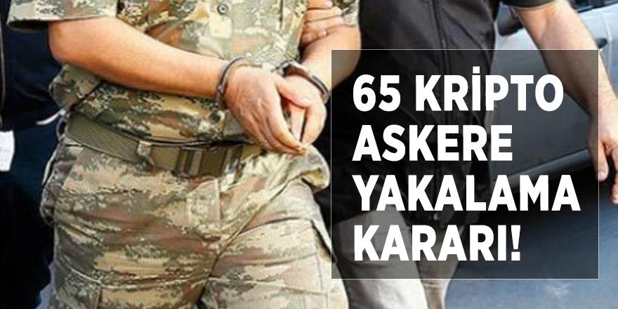 65 kripto askere yakalama kararı!