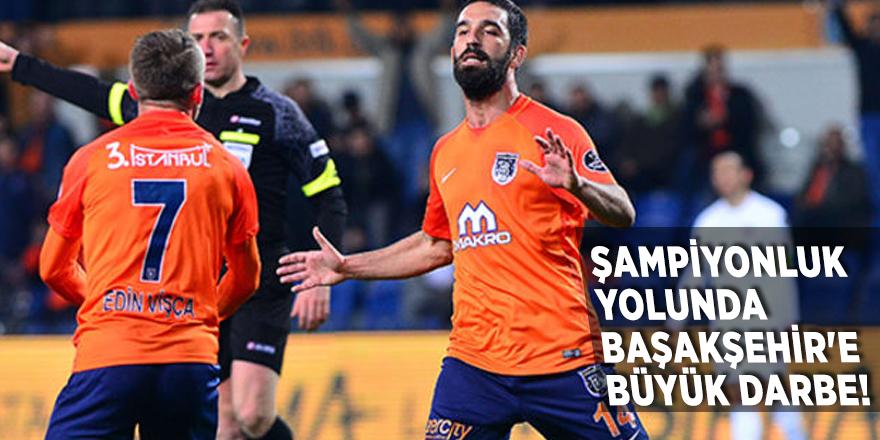 Şampiyonluk yolunda Başakşehir'e büyük darbe!