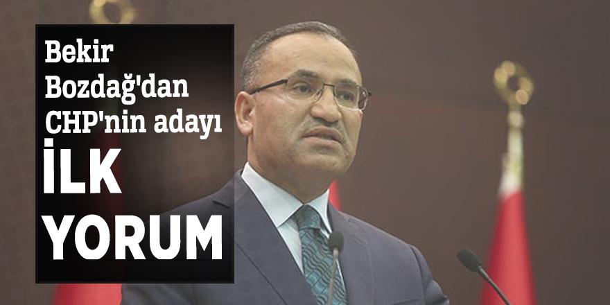 Bekir Bozdağ'dan CHP'nin adayı için ilk yorum