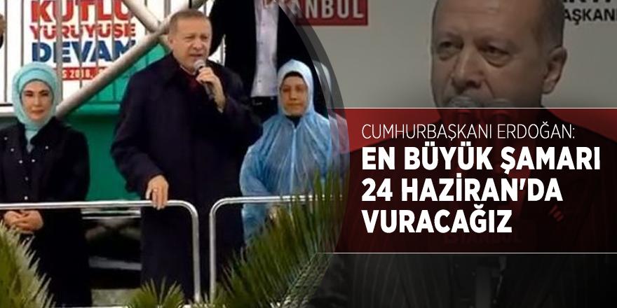 Cumhurbaşkanı Erdoğan: En büyük şamarı 24 Haziran'da vuracağız