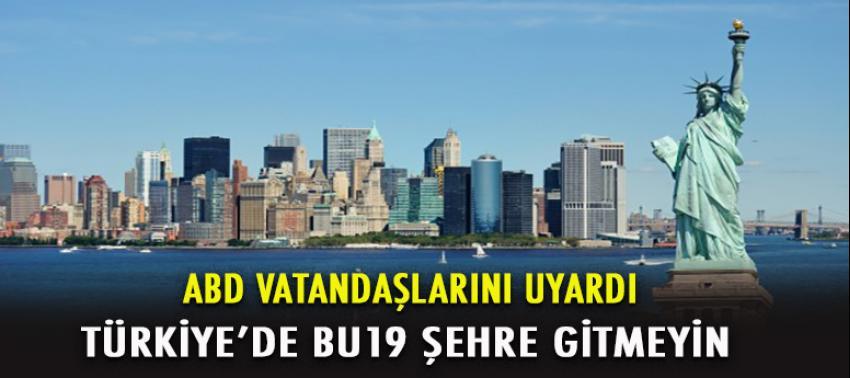 ABD: Türkiye'deki bu 19 şehre gitmeyin