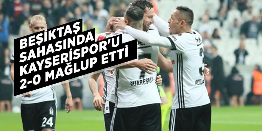 Beşiktaş sahasında Kayserispor'u 2-0 mağlup etti