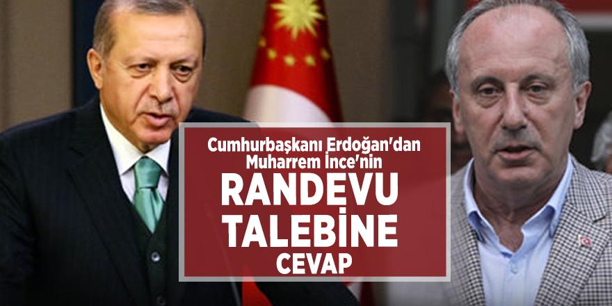 Cumhurbaşkanı Erdoğan'dan Muharrem İnce'nin randevu talebine cevap