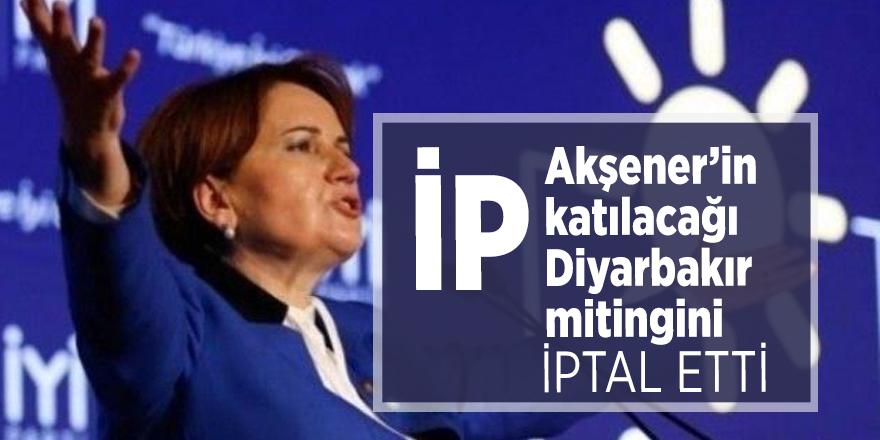 İP Akşener'in katılacağı Diyarbakır mitingini iptal etti