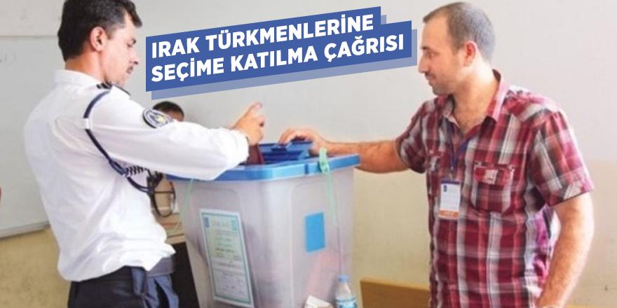 Irak Türkmenlerine seçime katılma çağrısı