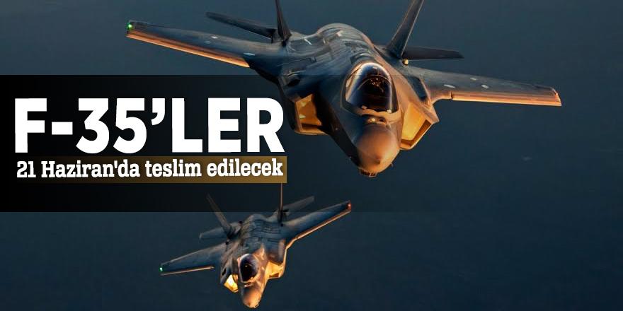 F-35'ler 21 Haziran'da teslim edilecek