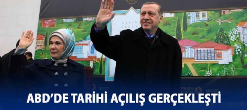 Ve Erdoğan ABD'de tarihi açılışı yaptı!