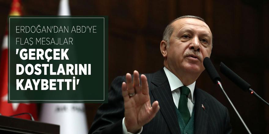 Erdoğan'dan ABD'ye flaş mesajlar 'Gerçek dostlarını kaybetti'