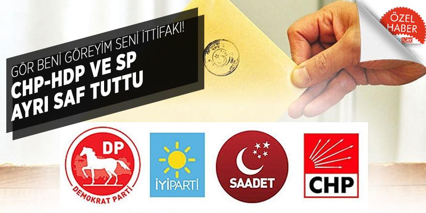 Gör beni göreyim seni ittifakı! CHP-HDP ve SP ayrı saf tuttu
