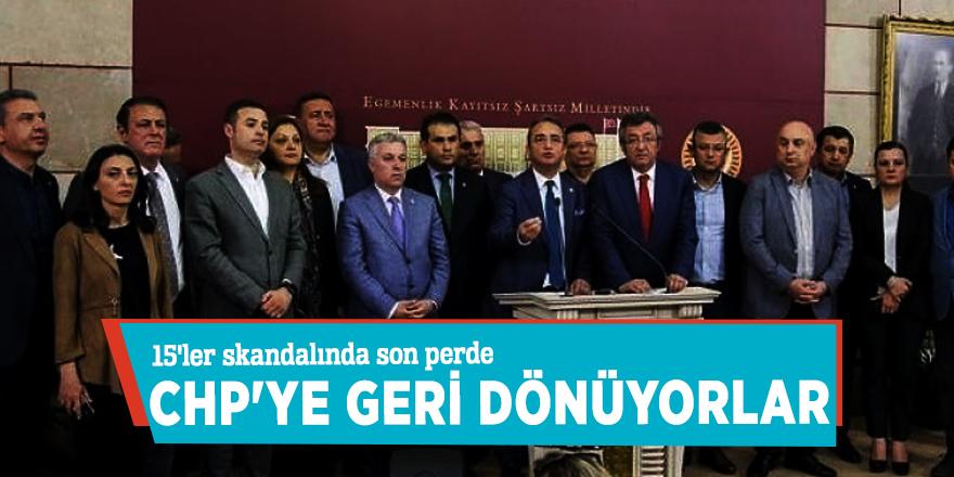 15'ler skandalında son perde: CHP'ye geri dönüyorlar