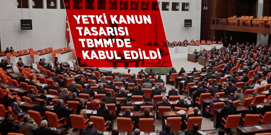 Yetki Kanun Tasarısı TBMM'de kabul edildi