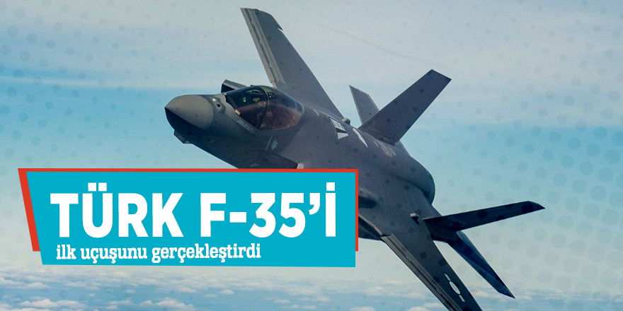Türk F-35'i ilk uçuşunu gerçekleştirdi
