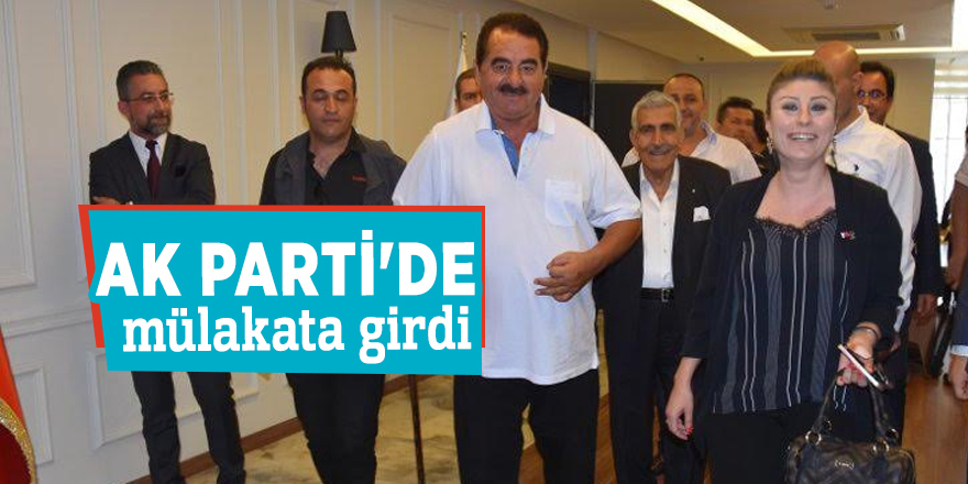 AK Parti'de mülakata girdi