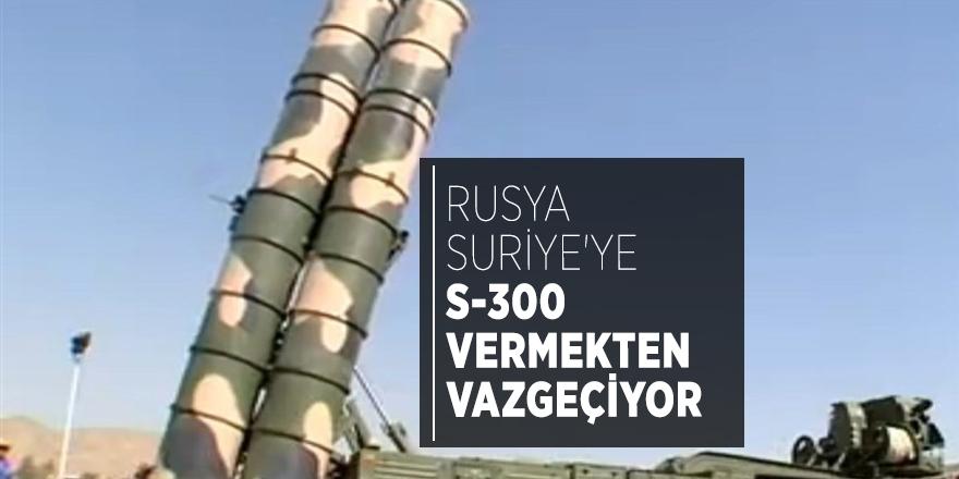 Rusya Suriye'ye S-300 vermekten vazgeçiyor