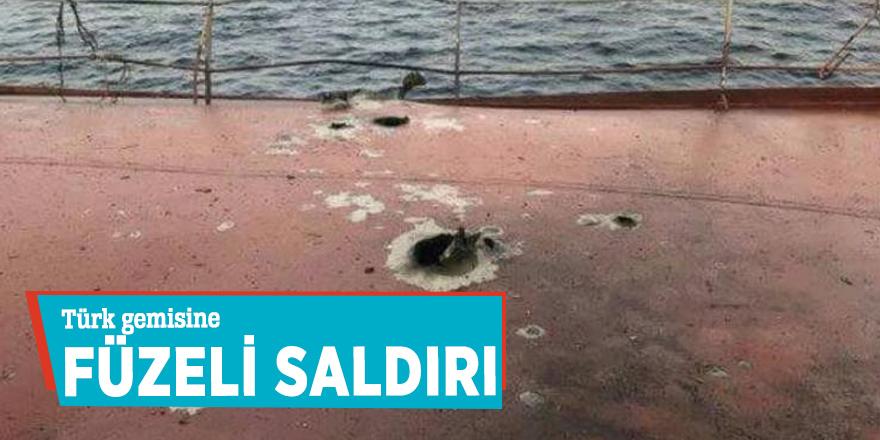 'Türk gemisine füzeli saldırı!'