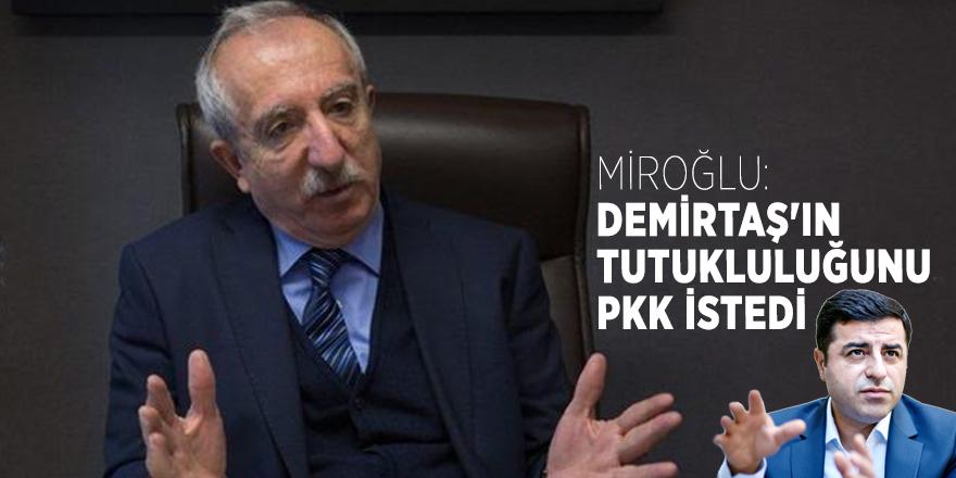 Miroğlu: Demirtaş'ın tutukluluğunu PKK istedi
