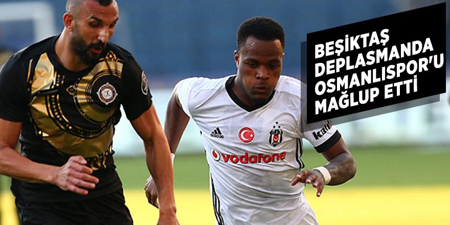 Beşiktaş deplasmanda Osmanlıspor'u 3-2 mağlup etti