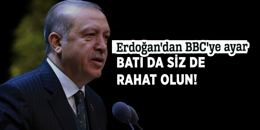 Erdoğan'dan BBC'ye ayar: Batı da siz de rahat olun!