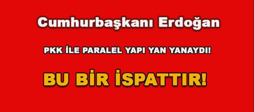 Cumhurbaşkanı Erdoğan PKK ile Paralel Yapı yan yanaydı!