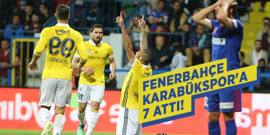 Fenerbahçe Karabükspor'a 7 attı!