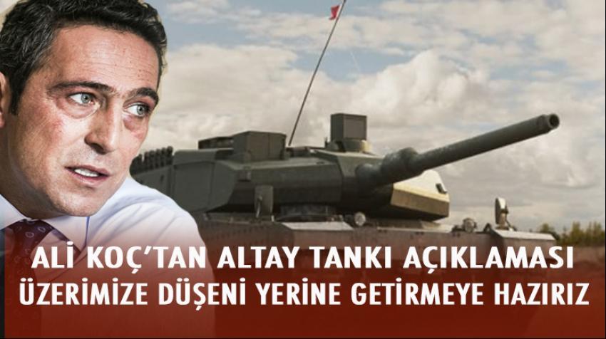 Ali Koç'tan Altay Tankı için destek açıklaması: Hazırız