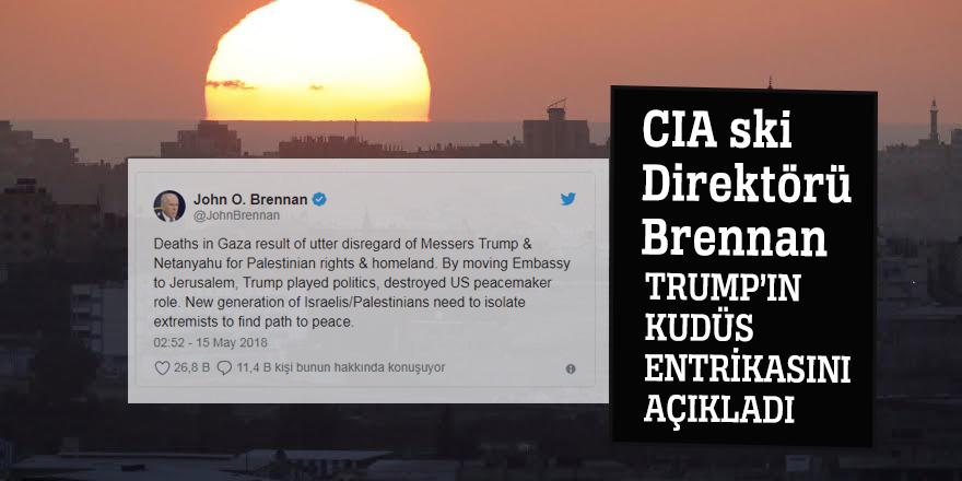 CIA ski Direktörü Brennan, Trump'ın Kudüs entrikasını açıkladı