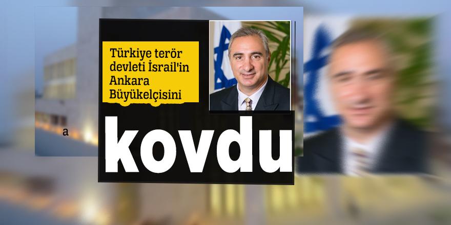 Türkiye terör devleti İsrail'in Ankara Büyükelçisini kovdu