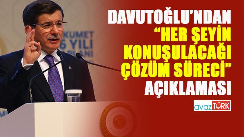 Davutoğlu'ndan 'HERŞEYİN KONUŞULACAĞI' Çözüm Süreci açıklaması!