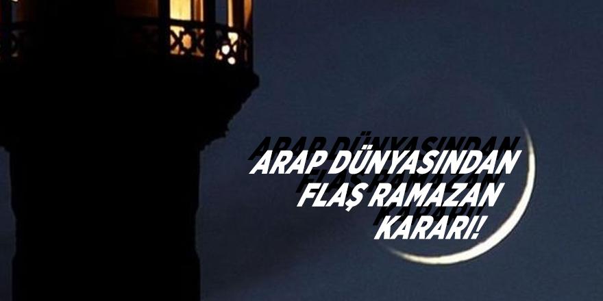 Arap dünyasından flaş Ramazan kararı!