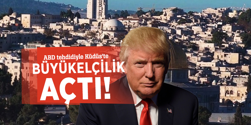 ABD tehdidiyle Küdüs'te büyükelçilik açtı!