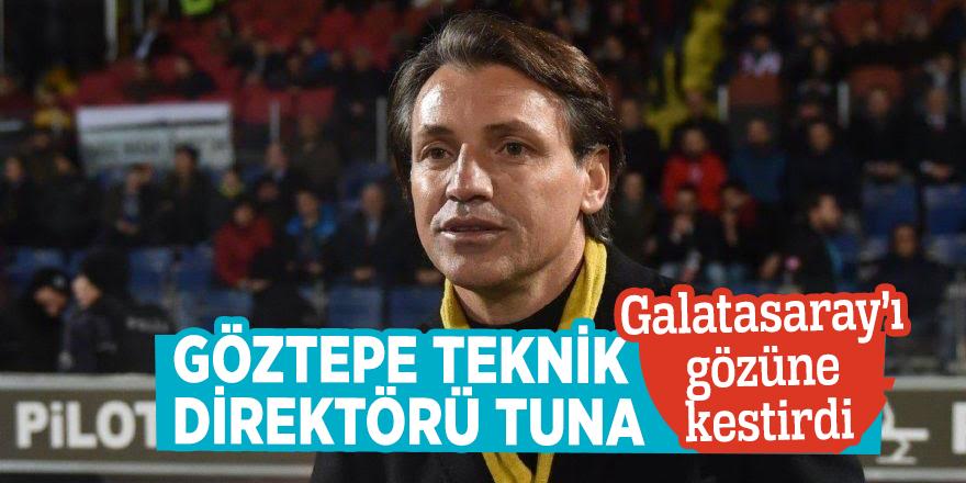 Göztepe Teknik Direktörü Tuna Galatasaray'ı gözüne kestirdi