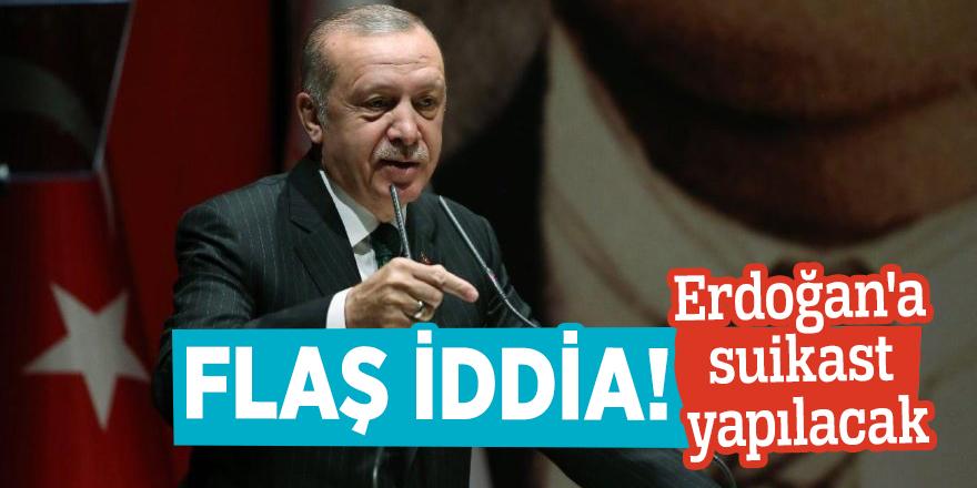 Flaş iddia! Erdoğan'a suikast yapılacak